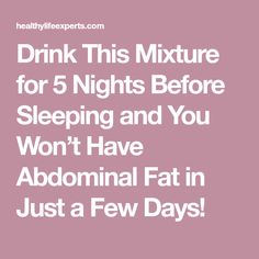 Drink This Mixture for 5 Nights Before Sleeping and You Won't Have Abdominal Fat in Just a Few Days!