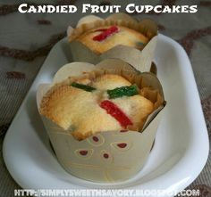 Simply Sweet 'n Savory: Candied Fruit Cupcakes