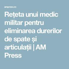 Rețeta unui medic militar pentru eliminarea durerilor de spate și articulații | AM Press