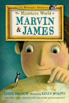 THE MASTERPIECE ADVENTURES, BOOK 1: THE MINIATURE WORLD OF MARVIN AND JAMES by Elise Broach, illustrated by Kelly Murphy.  Broach has adapted her brilliant middle grade novel, MASTERPIECE, into a wonderful begging reader series, perfect for emerging readers not quite ready for traditional chapter books. James's best friend is the artistically talented Marvin, the beetle. What will Marvin do when James goes on vacation?