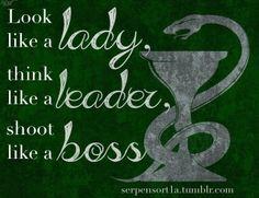 Look like a lady, think like a leader, shoot like a boss | Slytherin Pride