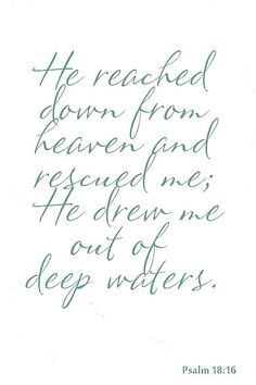 "Scripture - Ps 18:16 ""He....rescued me..."" #Heartaches&Hardships #2bMe"