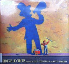 Sidewalk Circus by Paul Fleischman, illustrated by Kevin Hawkes (E FLE)