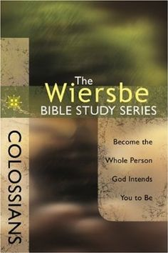 The Wiersbe Bible Study Series: Colossians: Become the Whole Person God Intends You to Be