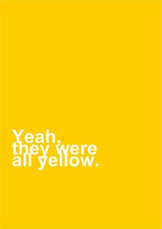 """Yellow"" by Coldplay Jandy Nelson, My Favorite Color, My Favorite Things, Mellow Yellow, Color Yellow, Yellow Fever, Yellow Painting, Shades Of Yellow, You Are My Sunshine"