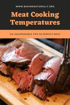 Searing, Baking, Resting, Testing . . . all these elements combine to give you the perfectly-cooked piece of meat every time. A handy reference with charts and tables. #meatcookingtemperatures, #cookingmeat, #bakingnaturally, #roastingmeat