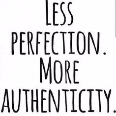 Less perfection. More authenticity. #quote #quoteoftheday #inspiration