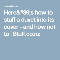 Here's how  to stuff a duvet into its cover - and how not to  | Stuff.co.nz