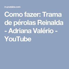 Como fazer: Trama de pérolas Reinalda - Adriana Valério - YouTube