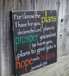 Jeremiah 29:11... This is one of my favorite bible passages