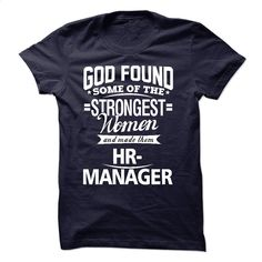 God Found Some Of The Strongest Women And Made Them HR- T Shirts, Hoodies, Sweatshirts - #cheap shirts #cool hoodie. MORE INFO => https://www.sunfrog.com/LifeStyle/God-Found-Some-Of-The-Strongest-Women-And-Made-Them-HR-Manager.html?60505