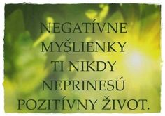 Negatívne myšlienky ti nikdy neprinesú pozitívny život. Motto, Coaching, Motivation, Education, Quotes, Training, Quotations, Onderwijs, Learning