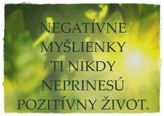 Negatívne myšlienky ti nikdy neprinesú pozitívny život.