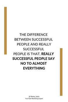 THE DIFFERENCE BETWEEN SUCCESSFUL PEOPLE AND REALLY SUCCESSFUL PEOPLE IS THAT, REALLY SUCCESSFUL PEOPLE SAY NO TO ALMOST EVERYTHING... YouTube Marketing Expert   Female Entrepreneur Inspiration   Motivational Quotes Entrepreneur Inspiration, Motivational Quotes For Success, Mindfulness Quotes, Influencer Marketing, Powerful Quotes, Successful People, Social Media Tips, Mindset, Advice