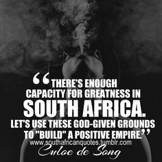 """""""There's enough capacity for greatness in South Africa. Let's use these God-given grounds to """"build"""" a positive empire."""" - Culoe De Song #Quote #SouthAfrica #Africa #Enough #Capacity #Greatness #Use #God #Given #grounds #Build #Positive #Empire #RSAQuotes   www.twitter.com/rsaquotes www.pinterest.com/rsaquotes www.facebook.com/rsaquotes www.instagram.com/rsaquotes www.southafricanquotes.tumblr.com"""