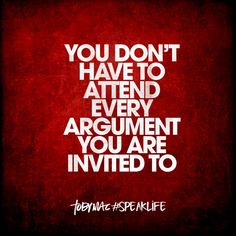 You don't have to attend every argument you are invited to- Toby Mac Bible Verses Quotes, Wisdom Quotes, True Quotes, Great Quotes, Words Quotes, Wise Words, Quotes To Live By, Inspirational Quotes, Sayings