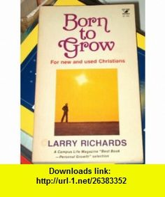 Born to grow For new and used Christians (An Input book) (9780882077086) Larry Richards , ISBN-10: 0882077082  , ISBN-13: 978-0882077086 ,  , tutorials , pdf , ebook , torrent , downloads , rapidshare , filesonic , hotfile , megaupload , fileserve