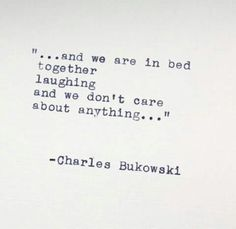 """""""... and we are in bed together laughing and we don't care about anything..."""" Charles Bukowski ♥♥♥♥♥♥"""