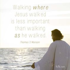 """Walking where Jesus walked is less important than walking as he walked."" #PresMonson #LDSConf"
