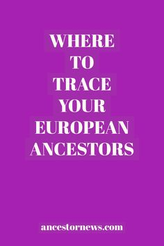 Start tracing your European roots with these favorite websites.