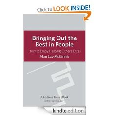 For everybody who works with/for people! Bringing Out Best in People eBook: Alan Loy Mcginnis: Kindle Store