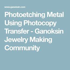 Photoetching Metal Using Photocopy Transfer - Ganoksin Jewelry Making Community