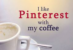mmmm ... pinterest ... coffee ...how I spend my morning after the newspaper :)