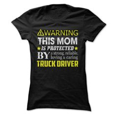 This Mom Is Protected By a Truck Driver T Shirt, Hoodie, Sweatshirt