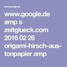 www.google.de amp s zeitglueck.com 2016 02 26 origami-hirsch-aus-tonpapier amp