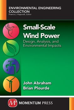 Availability: http://130.157.138.11/record=b3837736~S13 Small-Scale Wind Power: Design, Analysis, and Environmental Impacts (Environmental Engineering Collection): John Abraham, Brian Plourde