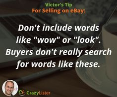 """""""Don't include words like 'wow' or 'look.' Buyers don't really search for words like these."""" Victor Levitin, CEO CrazyLister.com"""