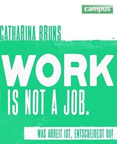 work is not a job: Was Arbeit ist, entscheidest du! von C... https://www.amazon.de/dp/3593398001/ref=cm_sw_r_pi_dp_Cd.DxbGHY332W