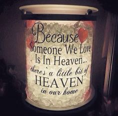 Because Someone We Love Is In Heaven... there's a little bit of heaven in our home #Scentsy