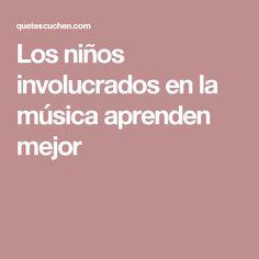 Los niños involucrados en la música aprenden mejor