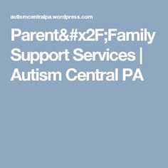 Parent/Family Support Services | Autism Central PA