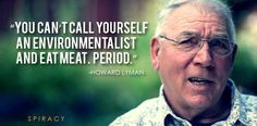 """Our guest tonight is  HOWARD LYMAN, who was featured in the documentary """"Cowspiracy"""" and is the author of the books """"Mad Cowboy""""  and """"No More Bull.""""  After Howard stated his opinion in warning the public about the risk of Mad Cow disease on the Oprah Winfrey Show in April, 1996, he, Oprah and Harpo productions were sued by Texas cattlemen.Howard Lyman"""