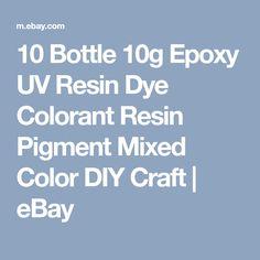 10 Bottle 10g Epoxy UV Resin Dye Colorant Resin Pigment Mixed Color DIY Craft   eBay