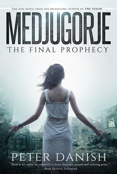Thriller Feature & Interview: Medjugorje: The Final Prophecy by Peter Danish @pmdanish