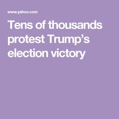 Tens of thousands protest Trump's election victory