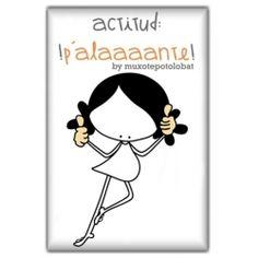 Actitud: p'alaaaante!