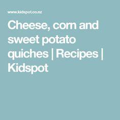 Cheese, corn and sweet potato quiches | Recipes | Kidspot