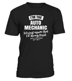 Auto Mechanic Career T-Shirt - Assume I'm Always Right!  AutoMechanic#tshirt#tee#gift#holiday#art#design#designer#tshirtformen#tshirtforwomen#besttshirt#funnytshirt#age#name#october#november#december#happy#grandparent#blackFriday#family#thanksgiving#birthday#image#photo#ideas#sweetshirt#bestfriend#nurse#winter#america#american#lovely#unisex#sexy#veteran#cooldesign#mug#mugs#awesome#holiday#season#cuteshirt