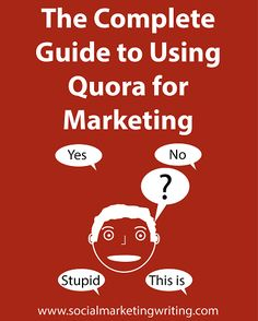 The Complete Guide to Using Quora for Marketing http://socialmarketingwriting.com/the-complete-guide-to-using-quora-for-marketing/