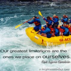 Our greatest limitations are the ones we place on ourselves. | Inspire Me Today®