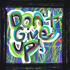 Don't Give Up #inspirational #quotes #art #graffiti #graphicdesign #typography #freelance #katieglantz