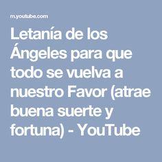 Letanía de los Ángeles para que todo se vuelva a nuestro Favor (atrae buena suerte y fortuna) - YouTube