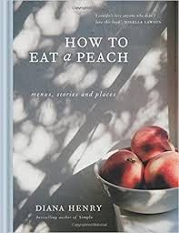 Desperate Reader: How To Eat a Peach - Diana Henry