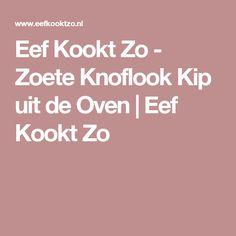 Eef Kookt Zo - Zoete Knoflook Kip uit de Oven   Eef Kookt Zo