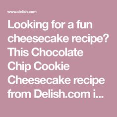 Looking for a fun cheesecake recipe? This Chocolate Chip Cookie Cheesecake recipe from Delish.com is the best.