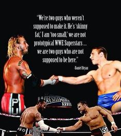 WWE Superstars CM Punk and Daniel Bryan went from the wrestling indy scene with no one believing they would make it to WWE, all the way to headlining WrestleMania Wwe Quotes, Wrestling Quotes, Wrestling Wwe, Golf Quotes, Motivational Quotes, Skinny Fat, Wrestling Superstars, Wwe Champions, Cm Punk